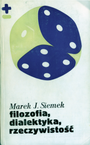 Marek Jan Siemek - Filozofia, dialektyka, rzeczywistość